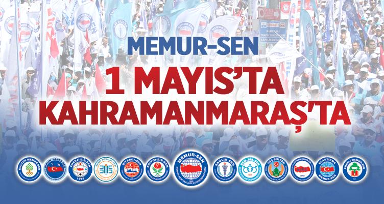 Memur-Sen 1 Mayıs'ta Kahramanmaraş'ta